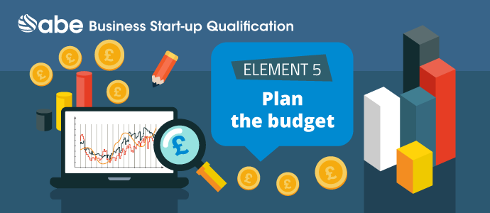 Business Start Up Element 5 – Plan the Budget