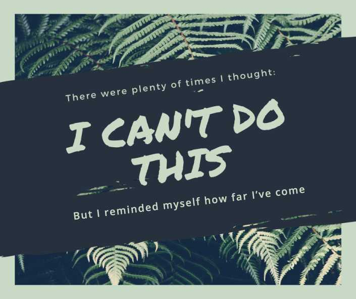 """Motivational quotation poster from student: 'There were plenty of times I thought """"I can't do this"""", but I reminded myself how far I've come'"""