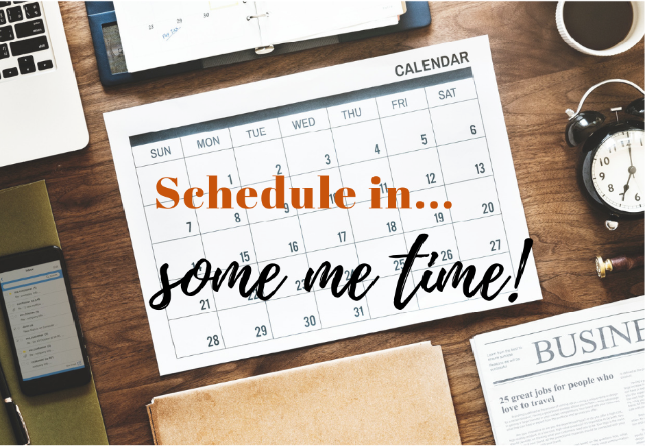 'Schedule in some me time' written on background of schedule and planner on desk.
