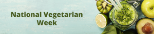 National Vegetarian Week banner with green smoothie and veg/fruit