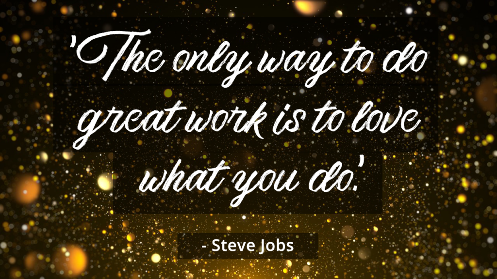 Steve Jobs quotation 'the only way to do great work is to do what you love' on black background with gold glitter stars. Success concept.