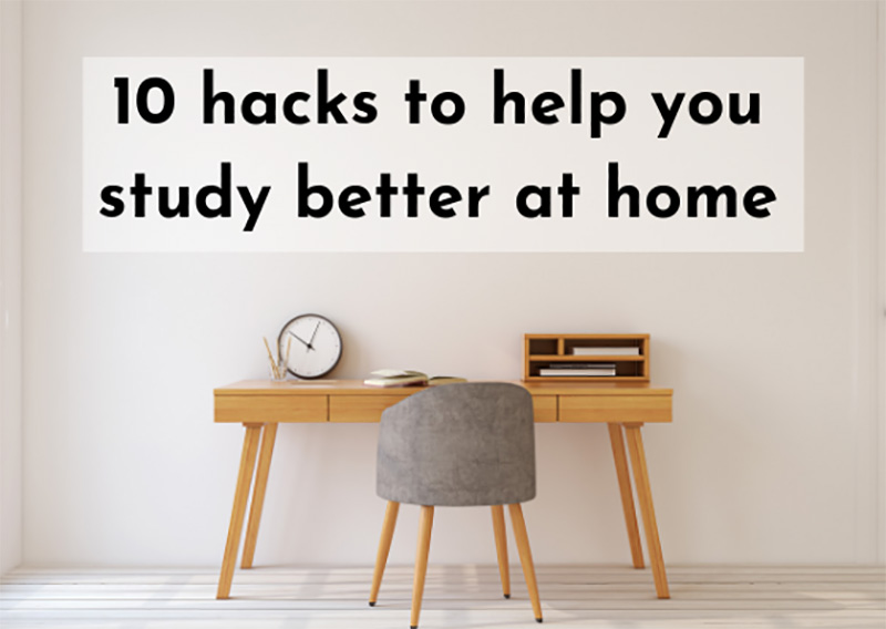 10 Hacks to Help You Study Better at Home